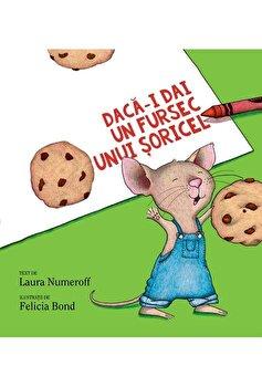 Daca-i dai un fursec unui soricel/Laura Numeroff