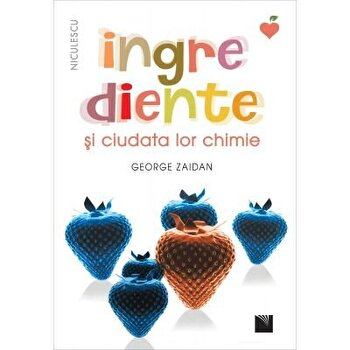 Ingrediente si ciudata lor chimie/George Zaidan imagine elefant.ro