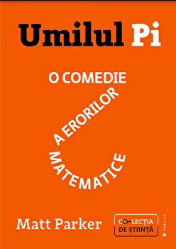 Umilul Pi. O comedie a erorilor matematice/Matt Parker imagine elefant.ro
