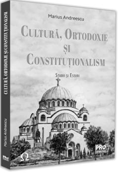 Cultura, ortodoxie si constitutionalism. Studii si eseuri/Marius Andreescu imagine elefant.ro 2021-2022