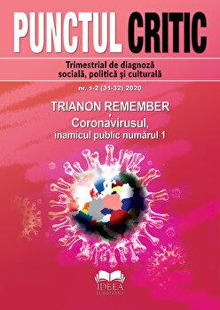 Punctul Critic nr. 1-2 (31-32) 2020. Trianon remember. Coronavirusul, inamicul public numarul 1/Colectiv imagine elefant.ro 2021-2022