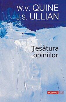 Tesatura opiniilor/W.V. Quine , J.S. Ullian imagine elefant.ro 2021-2022