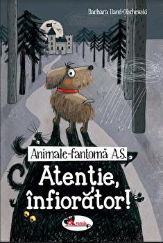 Animale-Fantoma A.S. Atentie infioratoare/Barbara Iland-Olschewski
