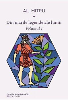 Din marile legende ale lumii. Volumul I/Alexandru Mitru