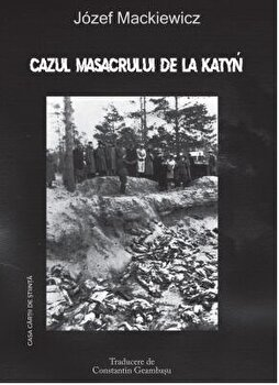 Cazul masacrului de la Katyn/Jozef Mackiewicz imagine elefant.ro 2021-2022