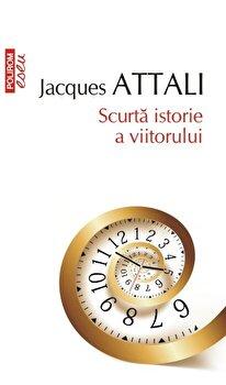 Scurta istorie a viitorului/Jacques Attali imagine elefant.ro 2021-2022