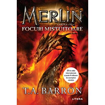 Merlin. Focuri mistuitoare. Cartea a III-a/T.A. Barron