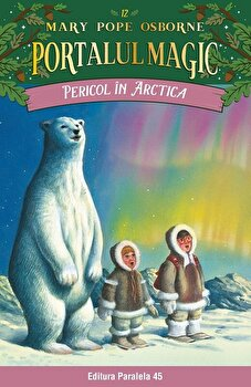 Pericol in Arctica. Portalul magic nr. 12. ed. 3/Mary Pope Osborne