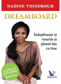 Dreamboard. Indeplineste-ti visurile si planul tau cu tine - carte cu autograf/Nadine Voindrouh imagine elefant.ro 2021-2022