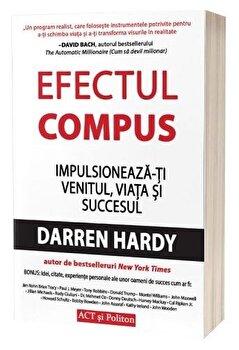 Efectul compus. Impulsioneaza-ti venitul, viata si succesul - Carte/Darren Hardy imagine