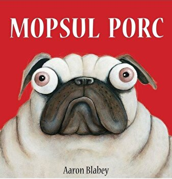 Mopsul Porc/Aaron Blabey