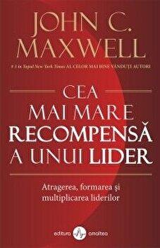 Cea mai mare recompensa a unui lider/John C. Maxwell imagine elefant.ro 2021-2022
