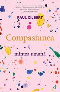 Compasiunea si mintea umana/Paul Gilbert imagine elefant.ro 2021-2022
