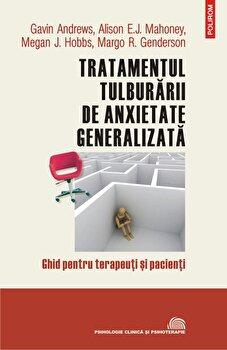 Tratamentul tulburarii de anxietate generalizata-Gavin Andrews, Alison E.J. Mahoney, Megan J. Hobbs, Margo R. Genderson imagine