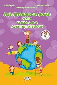 Fise interdisciplinare pentru clasa a II-a, activitati integrate/Adina Grigore, Cristina Ipate-Toma, Maria-Magdalena Nicolescu poza cate