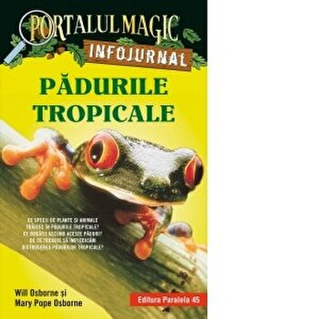 Padurile tropicale. Infojurnal/Will Osborne, Mary Pope Osborne