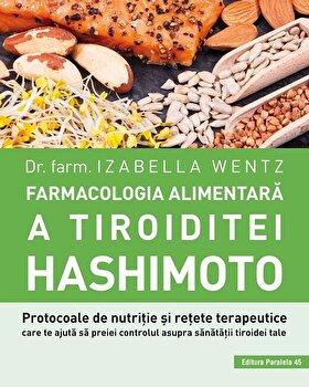 Farmacologia alimentara a tiroiditei Hashimoto/Dr. Farm. Izabella Wentz imagine elefant 2021