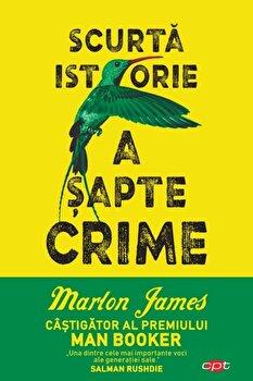 Scurta istorie a sapte crime/Marlon James imagine elefant.ro 2021-2022