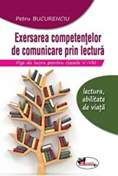 Exersarea competentelor de comunicare. Cls V-VIII. Editia a II-a/Petru Bucurenciu