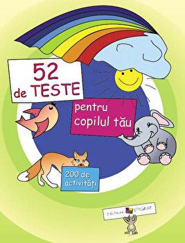 52 de teste pentru copilul tau. 200 de activitati/Ala Bujor imagine elefant.ro 2021-2022