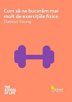 Cum sa ne bucuram mai mult de exercitiile fizice/Damon Young poza cate