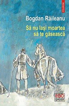 Sa nu lasi moartea sa te gaseasca/Bogdan Raileanu poza cate