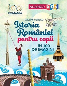 Istoria Romaniei pentru copii in 100 de imagini/Cristian Vornicu