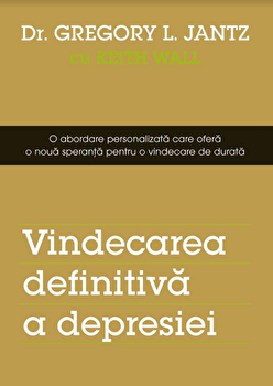 Vindecarea definitiva a depresiei/Gregory L. Jantz imagine
