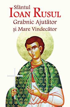 Sfantul Ioan Rusul grabnic ajutator si mare vindecator. Editia a doua revizuita si adaugita/***