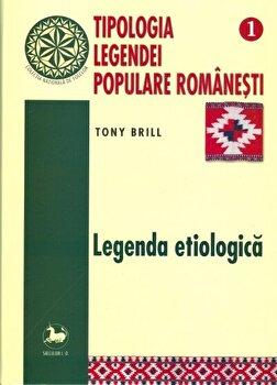 Tipologia legendei populare romanesti , vol.1, legenda etiologica/Tony Brill