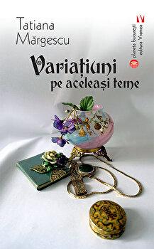 Variatiuni pe aceleasi teme/Tatiana Margescu imagine