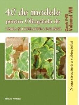 40 de modele pentru Olimpiada de limba si literatura romana cls. V-VIII. Vol. VIII/*** imagine elefant.ro 2021-2022