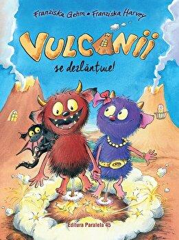 Vulcanii se dezlantuie/Franziska Gehm,Il. De Franziska Harvey