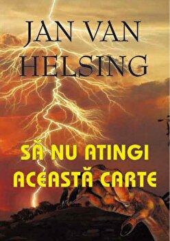 Sa nu atingi aceasta carte/Jan Van Helsing imagine elefant.ro 2021-2022