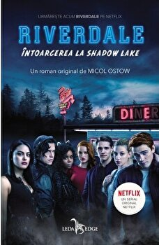 Riverdale Vol. 2. Intoarcerea la Shadow Lake/Micol Ostow