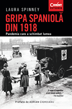 Gripa spaniola din 1918. Pandemia care a schimbat lumea. Ed. A II-a./Laura Spinney poza cate