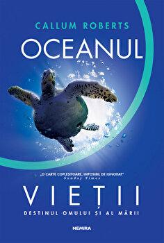 Oceanul vietii. Destinul omului si al marii/Callum Roberts imagine elefant.ro 2021-2022