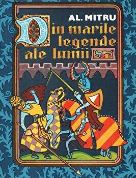 Din marile legende ale lumii/Al. Mitru