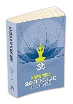 Kriya Yoga. Secrete revelate. Manual teoretic si tehnic/J. C. Stevens imagine