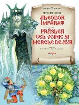 Aleodor imparat. Praslea cel voinic si merele de aur/Petre Ispirescu