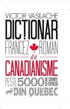 Dictionar francez-roman de canadianisme/Victor Vasilache imagine elefant.ro 2021-2022