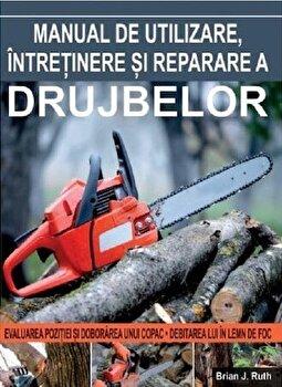 Manual de utilizare, intretinere si reparare a drujbelor/*** imagine elefant.ro
