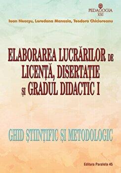 Elaborarea lucrarilor de licenta, disertatie si gradul didactic I-Ioan Neacsu, Loredana Manasia imagine