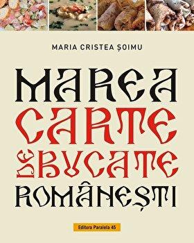Marea carte de bucate romanesti/Maria Cristea Soimu imagine elefant.ro 2021-2022