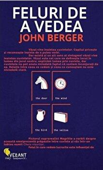 Feluri de a vedea/John Berger imagine elefant.ro 2021-2022