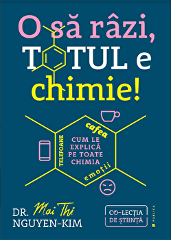 O sa razi, totul e chimie/Dr Mai thi Gguyen-Kim imagine elefant.ro 2021-2022