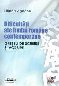 Dificultati ale limbii romane contemporane. Greseli de scriere si vorbire/Liliana Agache imagine elefant.ro 2021-2022
