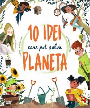 10 idei care pot salva planeta/Giuseppe D Anna, Clarissa Corradin
