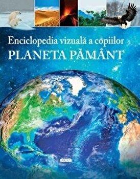 Enciclopedia vizuala a copiilor. Planeta Pamant/Clare Hibbert