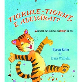 Tigrule-tigrut, e adevarat? 4 intrebari care sa te faca sa zambesti din nou - carte/Byron Katie, Hans Wilhelm imagine
